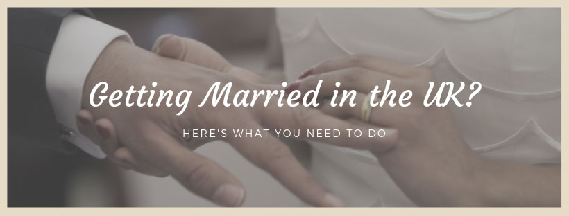 Getting Married in the Uk? here's what you need to do first
