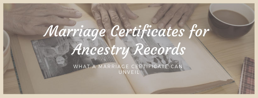 Marriage Certificates for Ancestry Records, what a marriage certificate can unveil for your family tree
